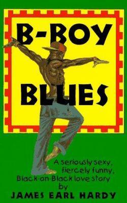 B-Boy Blues : A Seriously Sexy, Fiercely Funny, Black-on-Black Love Story