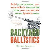 Backyard Ballistics: Build Potato Cannons, Paper Match Rockets, Cincinnati Fire Kites, Tennis Ball Mortars and More Dynamite Devices