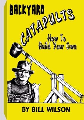Backyard Catapults: How to Build Your Own 9781559502467
