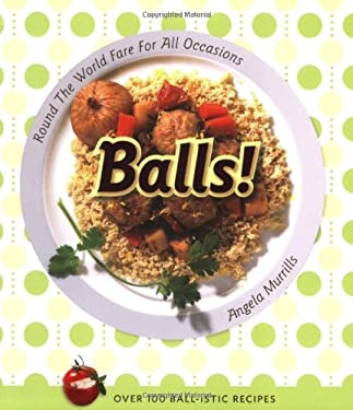 Balls!: Round the World Fare for All Occasions 9781552858677