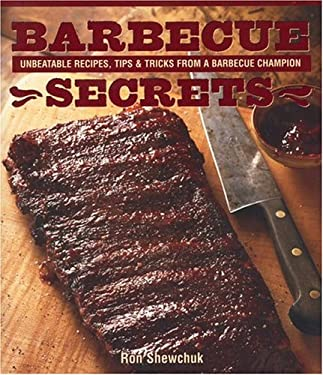 Barbecue Secrets: Unbeatable Recipes, Tips and Tricks from a Barbecue Champion 9781552855232