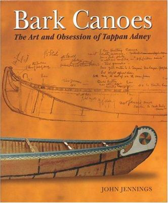 Bark Canoes: The Art and Obsession of Tappan Adney 9781552977330