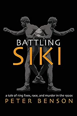 Battling Siki: A Tale of Ring Fixes, Race, and Murder in the 1920s 9781557288165