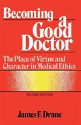 Becoming a Good Doctor: The Place of Virtue and Character in Medical Ethics 9781556122095