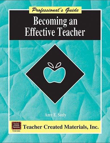Becoming an Effective Teacher a Professional's Guide 9781557348852
