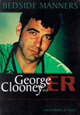 Bedside Manners: George Clooney and Er 9781550223361