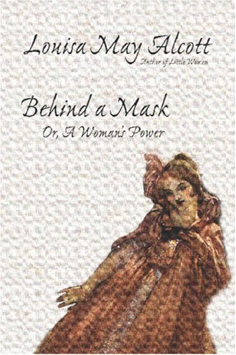 Behind a Mask, Or, a Woman's Power 9781557423672