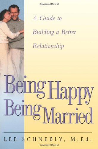 Being Happy Being Married: A Guide to Building a Better Relationship 9781555613228