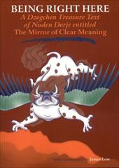 Being Right Here: A Dzogchen Treasure Text of Nuden Dorje Entitled the Mirror of Clear Meaning 6922314