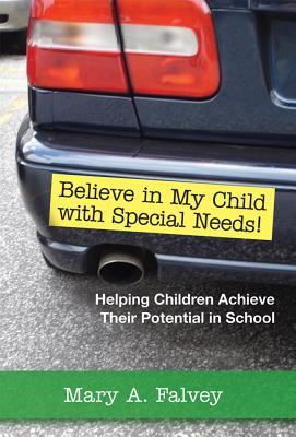 Believe in My Child with Special Needs!: Helping Children Achieve Their Potential in School 9781557667021