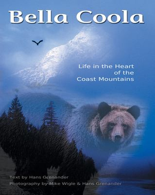 Bella Coola: Life in the Heart of the Coastal Mountains 9781550173055