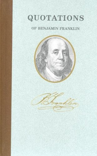 Quotations of Benjamin Franklin 9781557099389