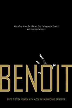 Benoit: Wrestling with the Horror That Destroyed a Family and Crippled a Sport 9781550228120