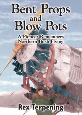 Bent Props and Blow Pots: A Pioneer Remembers Northern Bush Flying 9781550173819
