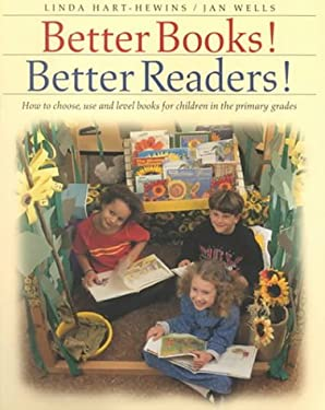Better Books! Better Readers!: How to Choose, Use, and Level Books for Children in the Primary Grades 9781551381053