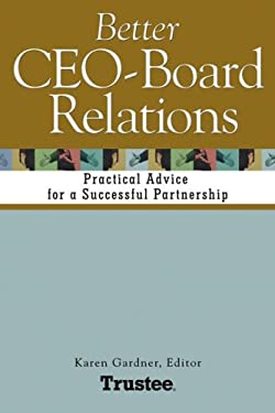 Better CEO-Board Relations: Practical Advice for a Successful Partnership 9781556483417