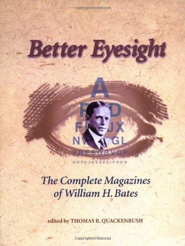 Better Eyesight Better Eyesight: The Complete Magazines of William H. Bates the Complete Magazines of William H. Bates 9781556433511