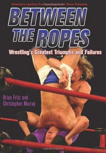 Between the Ropes: Wrestling's Greatest Triumphs and Failures 9781550227260
