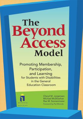 The Beyond Access Model: Promoting Membership, Participation, and Learning for Students with Disabilities in the General Education Classroom [With CDR 9781557667175