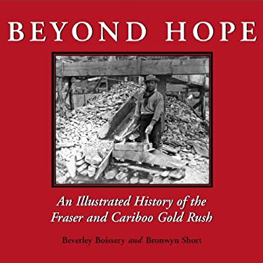 Beyond Hope: An Illustrated History of the Fraser and Cariboo Gold Rush 9781550024715