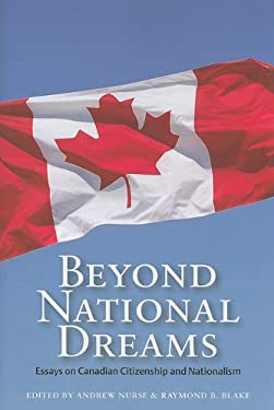 Beyond National Dreams: Essays on Canadian Citizenship and Nationalism 9781550419696
