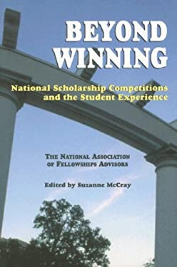 Beyond Winning: National Scholarship Competitions and the Student Experience: The National Association of Fellowships Advisors 2003 Co 9781557287885