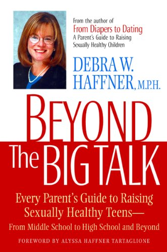 Beyond the Big Talk: Every Parent's Guide to Raising Sexually Healthy Teens from Middle School to High School and Beyond 9781557045171