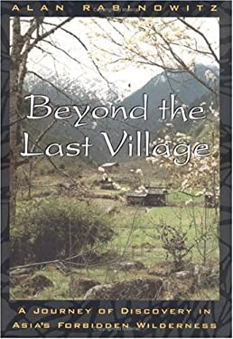Beyond the Last Village: A Journey of Discovery in Asia's Forbidden Wilderness 9781559637992