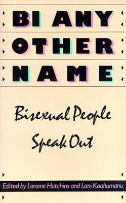 Bi Any Other Name: Bisexual People Speak Out 9781555831745