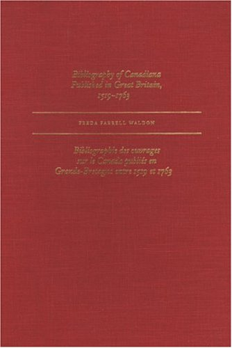 Bibliography of Canadiana Published in Great Britain, 1519-1763 9781550220872