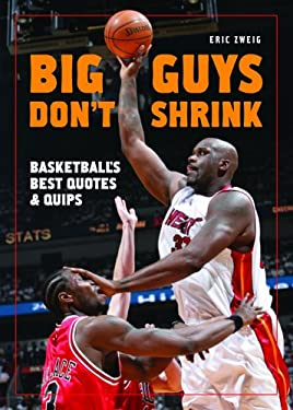 Big Guys Don't Shrink: Basketball's Best Quotes and Quips 9781554073863