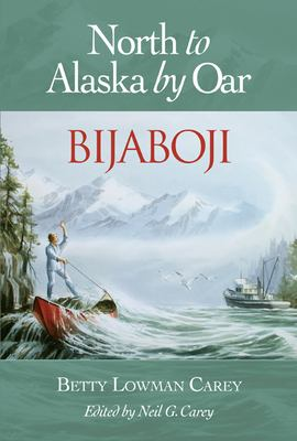 Bijaboji: North to Alaska by Oar 9781550173406