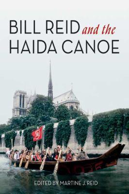Bill Reid and the Haida Canoe 9781550175585