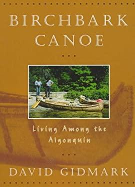 Birchbark Canoe: Living Among the Algonquins 9781552091500