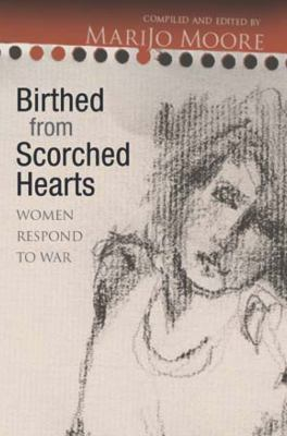 Birthed from Scorched Hearts: Women Respond to War 9781555916657