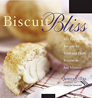 Biscuit Bliss: 101 Foolproof Recipes for Fresh and Fluffy Biscuits in Just Minutes 9781558322233