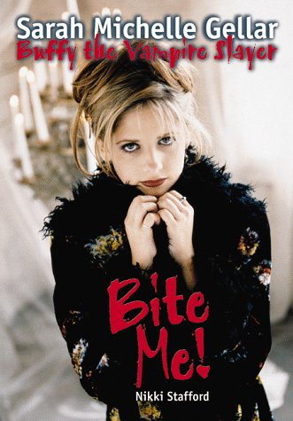 Bite Me!: Sarah Michelle Gellar and Buffy the Vampire Slayer 9781550223613