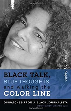 Black Talk, Blue Thoughts, and Walking the Color Line: Dispatches from a Black Journalista 9781555537548