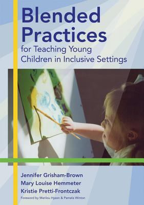 Blended Practices for Teaching Young Children in Inclusive Settings 9781557667991