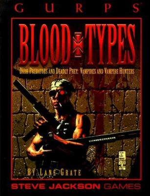 Blood Types: Dark Predators and Deadly Prey: Vampires and Vampire Hunters 9781556341137