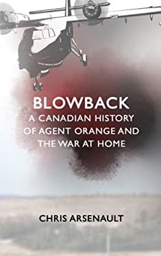 Blowback: A Canadian History of Agent Orange and the War at Home 9781552662960