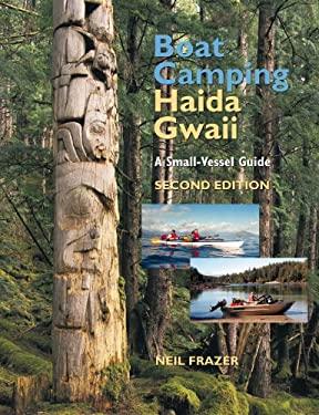 Boat Camping Haida Gwaii: A Small-Vessel Guide 9781550174878
