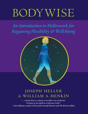 Bodywise: An Introduction to Hellerwork for Regaining Flexibility & Well-Being 9781556435249