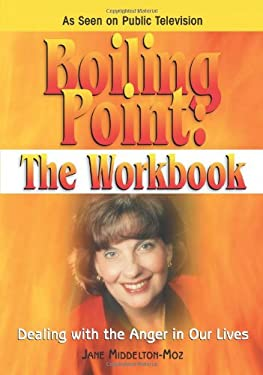 Boiling Point: The Workbook: Dealing with the Anger in Our Lives 9781558747562