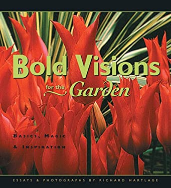 Bold Visions for the Garden: Basics, Magic & Inspiration 9781555913168