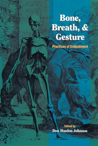 Bone, Breath, and Gesture: Practices of Embodiment Volume 1 9781556432019