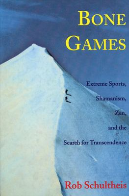 Bone Games: Extreme Sports, Shamanism, Zen, and the Search for Transcendence 9781558215061