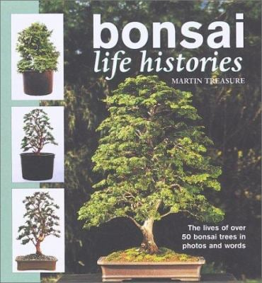 Bonsai Life Histories: The Lives of Over 50 Bonsai Trees in Photos and Words 9781552096178