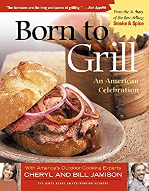 Born to Grill: An American Celebration 9781558322912