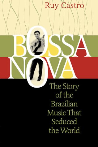 Bossa Nova: The Story of the Brazilian Music That Seduced the World 9781556524097